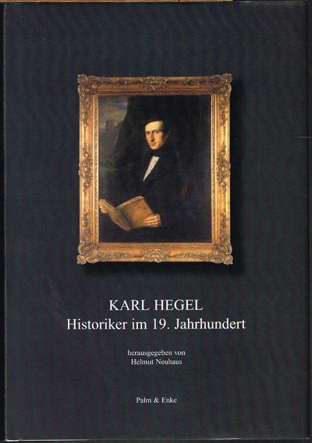 Karl Hegel. Historiker im 19. Jahrhundert. Herausgegeben von Helmut Neuhaus.