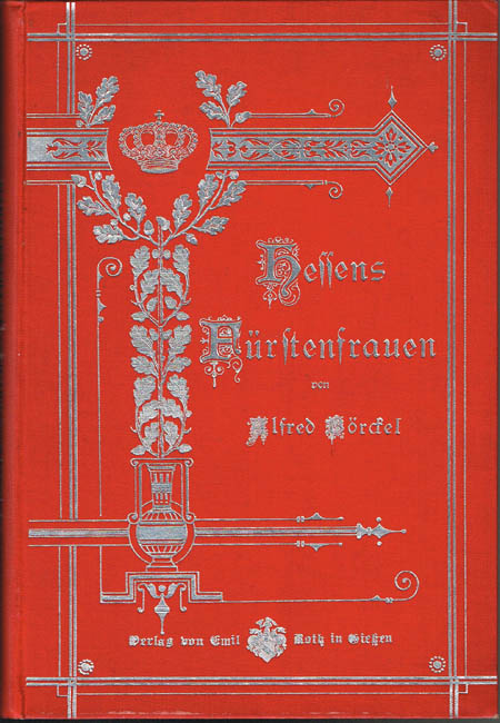 Alfred Börckel: Hessens Fürstenfrauen von der heiligen Elisabeth bis zur Gegenwart. Mit 16 Porträts.
