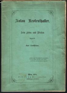 Karl Landsteiner: Anton Krotenthaller. Sein Leben und Wirken.