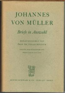 Johannes von Müller. Briefe in Auswahl. Herausgegeben von Prof. Dr. Edgar Bonjour.