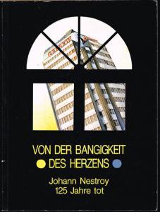 Von der Bangigkeit des Herzens. Johann Nestroy 125 Jahre tot. Ausstellung im Österreichischen Theatermuseum 1987.