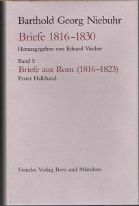 Barthold Georg Niebuhr. Briefe 1816-1830. Herausgegeben von Eduard Vischer. 4 Bände in 5.