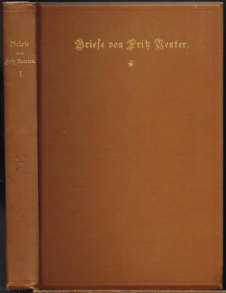 Briefe von Fritz Reuter an seinen Vater aus der Schüler-, Studenten- und Festungszeit (1827-1841). Herausgegeben von Franz Engel. 2 Bände.
