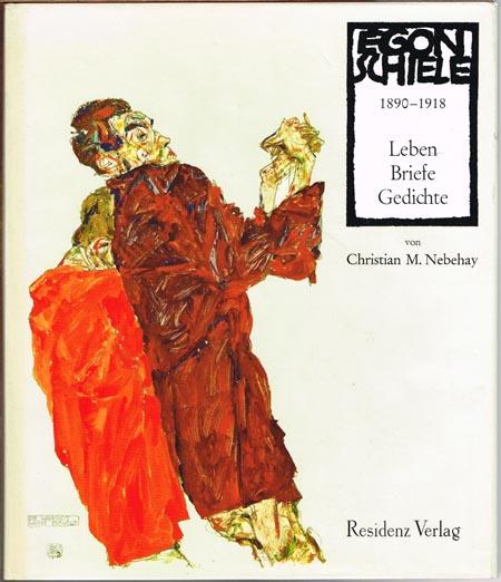 Christian M. Nebehay: Egon Schiele. 1890-1918. Leben, Briefe, Gedichte.
