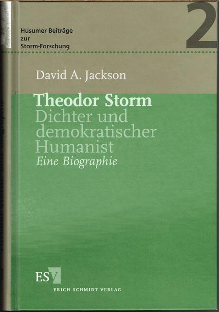 David A. Jackson: Theodor Storm. Dichter und demokratischer Humanist. Eine Biographie.