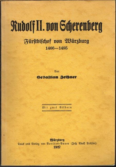 Sebastian Zeißner: Rudolf II. von Scherenberg. Fürstbischof von Würzburg 1466-1495. Mit zwei Bildern.