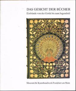 Eva Maria Hanebutt-Benz: Das Gesicht der Bücher. Einbände aus eigenem Bestand von der Gotik bis zum Jugendstil. Modellsammlung Heinz Petersen.