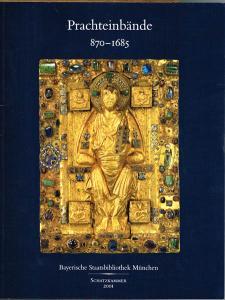 Prachteinbände 870-1685. Schätze aus dem Bestand der Bayerischen Staatsbibliothek München. Ausstellungskatalog