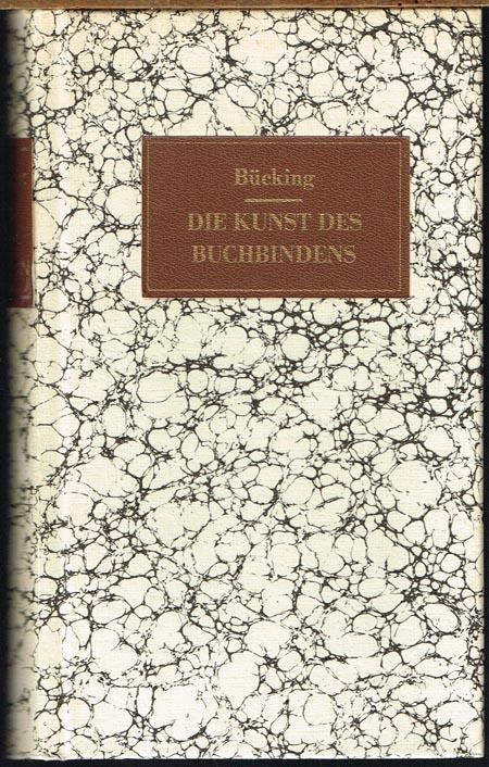 J. J. H. Bücking: Die Kunst des Buchbindens. Mit Weglassung der für gegenwärtige Zeiten nicht mehr passenden Sachen neu verbessert und vermehrt herausgegeben von J. M. D. B. Mit 2 Kupfertafeln.