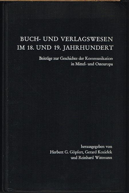 Buch- und Verlagswesen im 18. und 19. Jahrhundert. Beiträge zur Geschichte der Kommunikation in Mittel- und Osteuropa. Herausgegeben von Herbert G. Göpfert, Gerard Kozielek und Reinhard Wittmann.