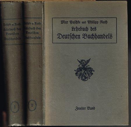 Max Paschke, Philipp Rath: Lehrbuch des Deutschen Buchhandels. 2 Bände.