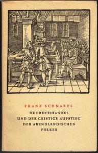 Franz Schnabel: Der Buchhandel und der geistige Aufstieg der abendländischen Völker.