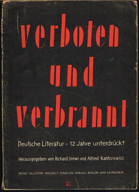 Verboten und verbrannt. Deutsche Literatur - 12 Jahre unterdrückt. Herausgegeben von Richard Drews und Alfred Kantorowicz.