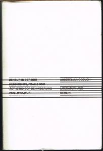 Zensur in der DDR. Ausstellungsbuch. Geschichte, Praxis und 'Ästhetik' der Behinderung von Literatur.