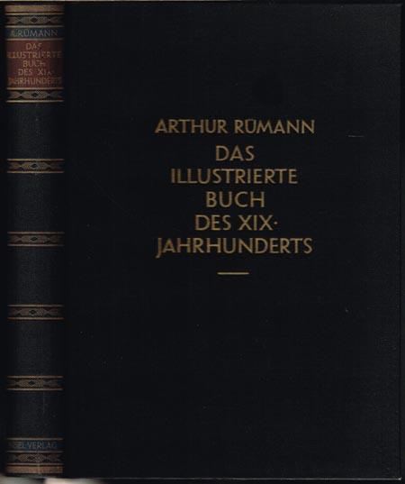 Arthur Rümann: Das illustrierte Buch des XIX. Jahrhunderts in England, Frankreich und Deutschland 1790 - 1860. Mit 235 Abbildungen.