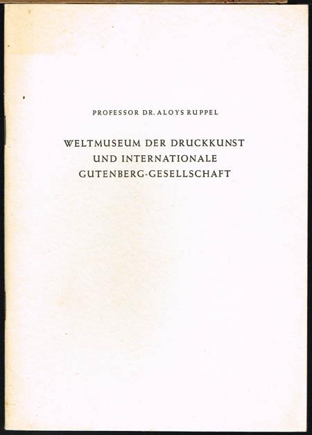 Aloys Ruppel: Weltmuseum der Druckkunst und Internationale Gutenberg-Gesellschaft.
