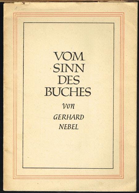 Gerhard Nebel: Vom Sinn des Buches. Vortrag zur Eröffnung der Wuppertaler Buchausstellung.