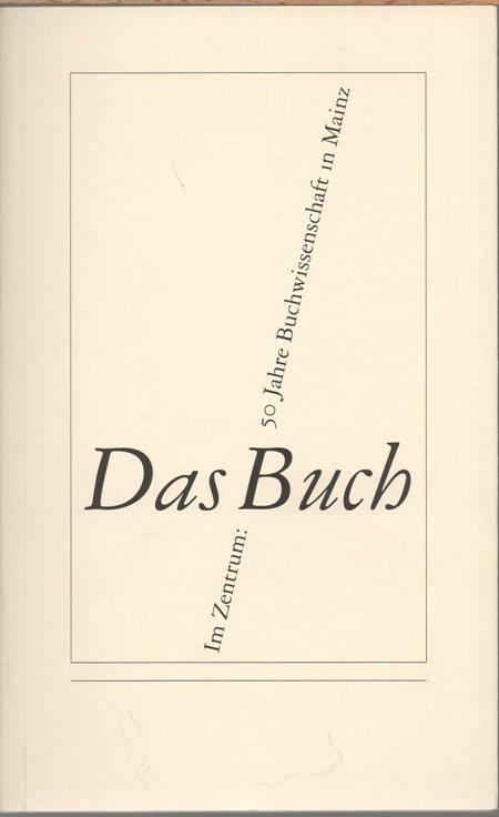 Im Zentrum: Das Buch. 50 Jahre Buchwissenschaft in Mainz. Herausgegeben von Stephan Füssel.