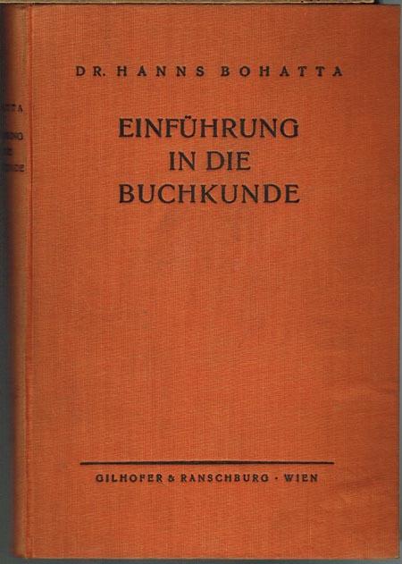 Hanns Bohatta: Einführung in die Buchkunde. Ein Handbuch für Bibliothekare, Bücherliebhaber und Antiquare.