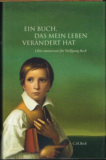 Detlef Felken (Hrsg): Ein Buch, das mein Leben verändert hat. Liber amicorum für Wolfgang Beck. Mit 50 Abbildungen.