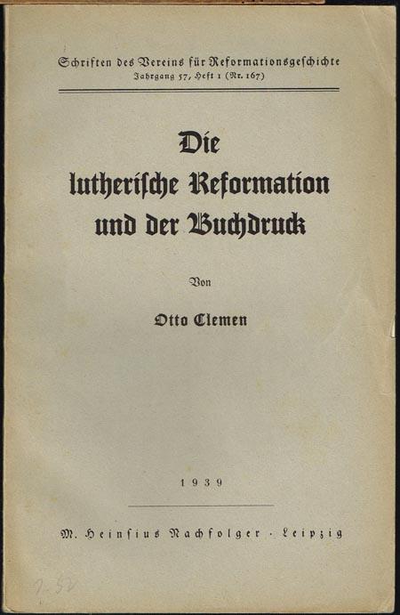Otto Clemen: Die lutherische Reformation und der Buchdruck.