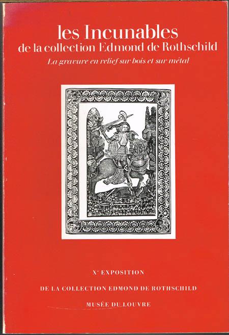 Les Incunables de la collection Edmond de Rothschild. La gravure en relief sur bois et sur métal. Xe Exposition de la Collection Edmond de Rothschild.