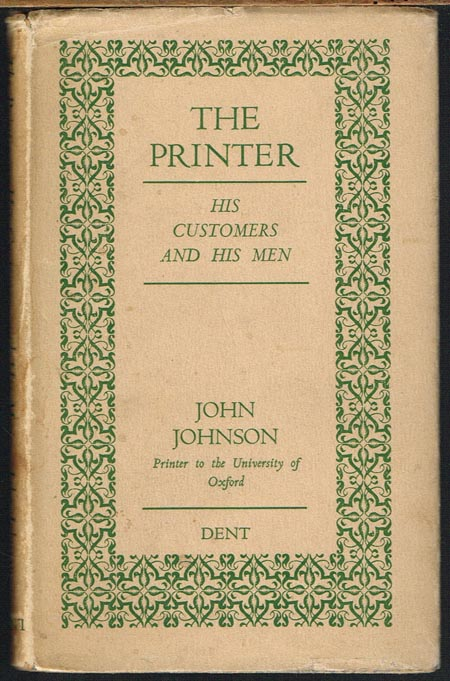 John Johnson: The Printer. His customers and his men. With a foreword by Hugh R. Dent.