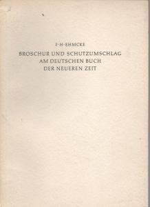 F. H. Ehmcke: Broschur und Schutzumschlag am deutschen Buch der neueren Zeit.