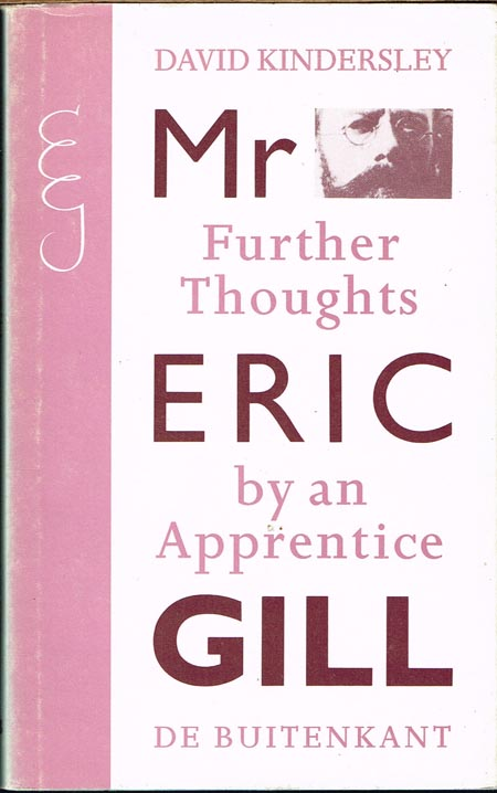 David Kindersley: Eric Gill. Further Thoughts by an Apprentice.