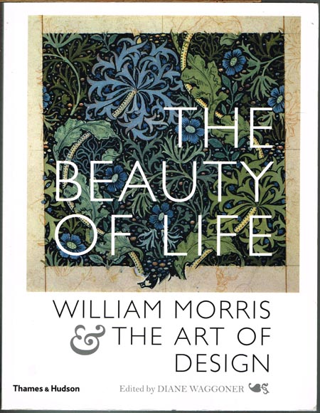 Diane Waggoner (Ed.): The Beauty of Life. William Morris & The Art of Design.