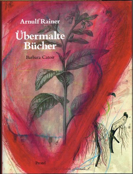 Barbara Catoir: Arnulf Rainer. Übermalte Bücher. Mit 124 Tafeln, davon 61 in Farbe sowie 62 Schwarzweißabbildungen.