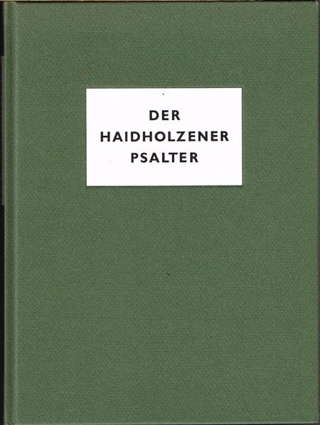 Josua Reichert: Der Haidholzener Psalter. Unter Mitwirkung von Karl Neuwirth. Mit einer Einführung von Heinz Beier. Mit überwiegend farbigen Abbildungen von Josua Reichert.