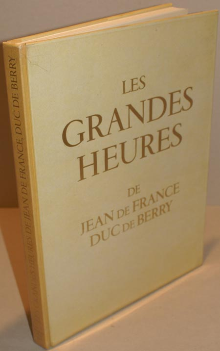Les grandes heures de Jean de France Duc de Berry. Bibliothèque Nationale, Paris. Introduction et légendes par Marcel Thomas.