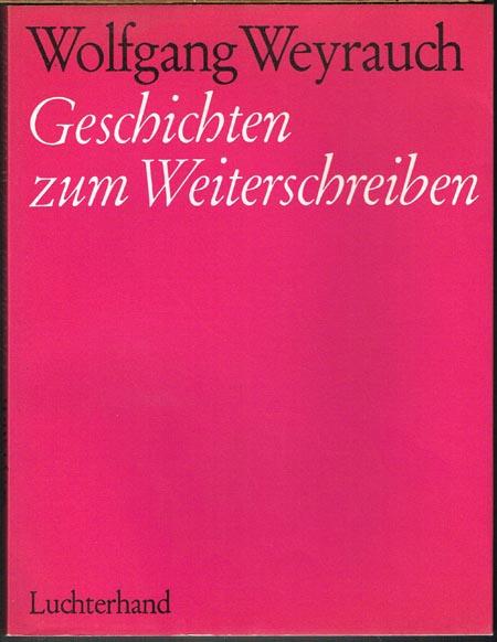Wolfgang Weyrauch: Geschichten zum Weiterschreiben.