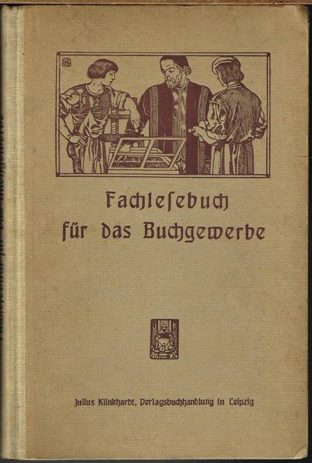 Willibald Heybey und Georg Schulze (Hrsg.): Fachlesebuch für das Buchgewerbe. Mit 33 Abbildungen.