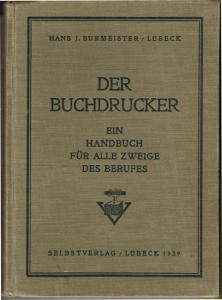 Hans J. Burmeister: Der Buchdrucker. Ein Handbuch für alle Zweige des Berufes.