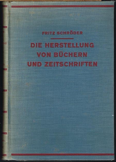 Fritz Schröder: Die Herstellung von Büchern und Zeitschriften. Mit 165 Abbildungen und zahlreichen zum Teil mehrfarbigen Tafeln.