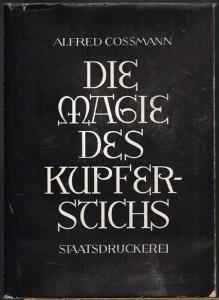 Alfred Cossmann: Die Magie des Kupferstichs. Ein Blick in die Welt des Kupferstechers.