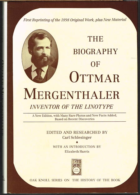 Carl Schlesinger (Ed.): The Biography of Ottmar Mergenthaler. Inventor of the Linotype. A New Edition, With Added Historical Notes Based On Recent Findings. With an Introduction by Elizabeth Harris.