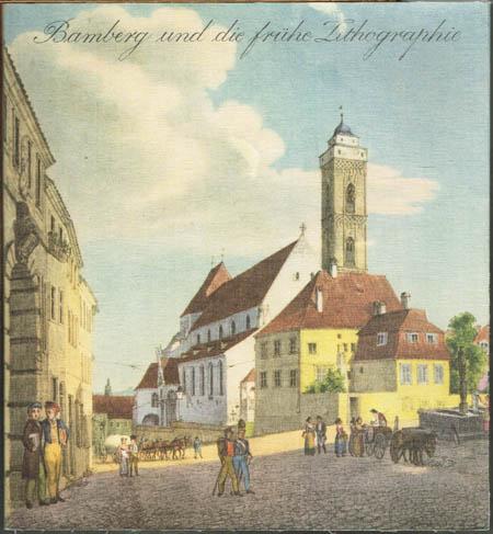 Franz Friedrich: Bamberg und die frühe Lithographie.