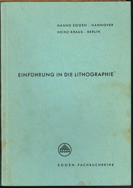 Hanns Eggen / Heinz Kraus: Einführung in die Lithographie.