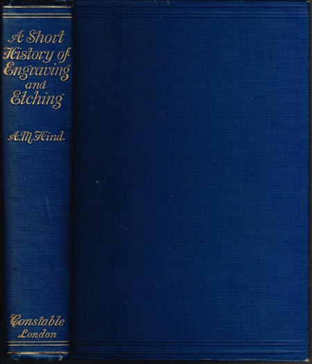 Arthur M. Hind: A Short History of Engraving & Etching. For the use of Collectors and Students. With full Bibliography classified List and Index of Engravers. With Frontispiece in Photogravure and 110 Illustrations in the Text.