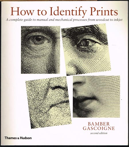 Bamber Gascoigne: How to Identify Prints. A complete guide to manual and mechanical processes from woodcut to inkjet. With 272 illustrations, 40 in colour.