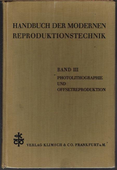 Handbuch der modernen Reproduktionstechnik. Band III: Photolithographie und Offsetreproduktion. Anhang: Von den Offsetmaschinen und vom Druck von Hanns Eggen.