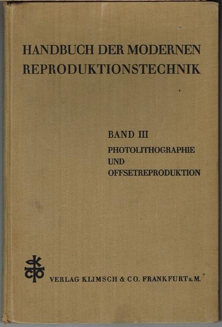 Adolf Köpf: Handbuch der modernen Reproduktionstechnik. Band III: Photolithographie und Offsetreproduktion. Anhang: Von den Offsetmaschinen und vom Druck.