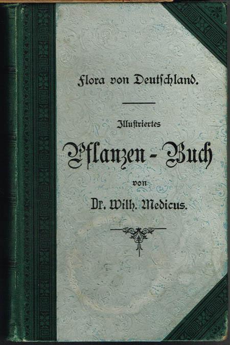 Wilh[elm] Medicus: Illustriertes Pflanzen-Buch. Anleitung zur Kenntnis der Pflanzen nebst Anweisung zur praktischen Anlage von Herbarien.