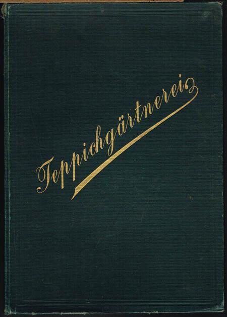 Muster-Album der modernen Teppichgärtnerei. Eine Sammlung neuer geschmackvoller Entwürfe zu Teppichgärten und Blumenparterres. 20 Tafeln mit 115 Figuren in Buntdruck. Sechste Auflage, durchgesehen und besorgt von Ph. Gielen.