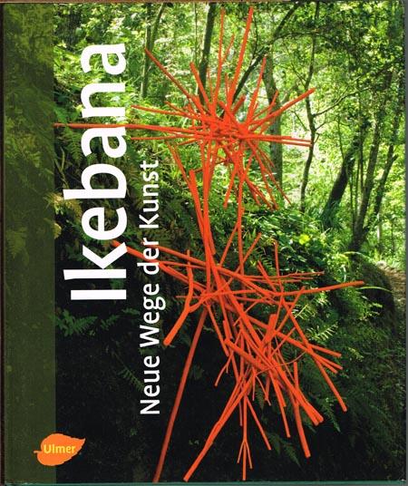 Ikebana. Neue Wege der Kunst. Contemporary Ikebana.