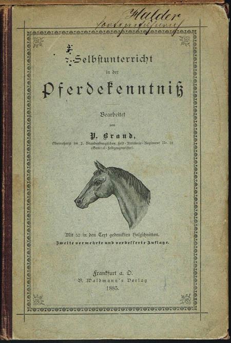 P. Brand: Selbstunterricht in der Pferdekenntniß. Mit 32 in den Text gedruckten Holzschnitten.