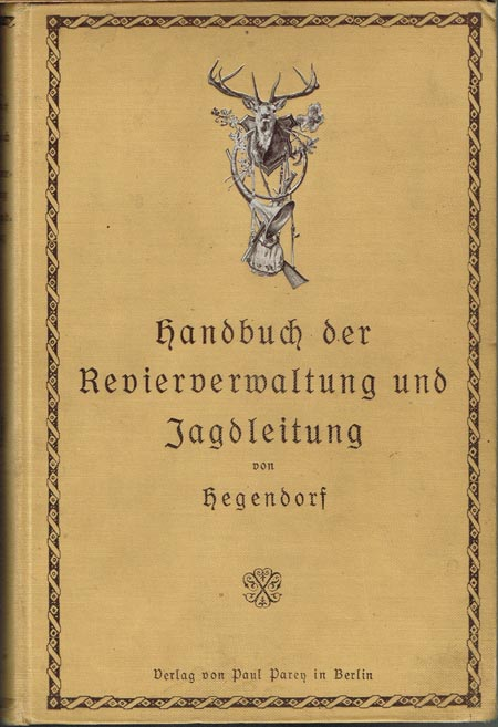 Hegendorf: Handbuch der Revierverwaltung und Jagdleitung. Mit 24 Textabbildungen.